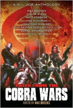 G.I. Joe: Tales From The Cobra Wars - Max Brooks, Chuck Dixon, Matt Forbeck, Jonathan Maberry, John Skipp, Cody Goodfellow, Duane Swierczynski, Dennis Tafoya, Jon McGoran