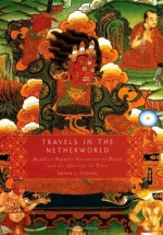 Travels in the Netherworld: Buddhist Popular Narratives of Death and the Afterlife in Tibet - Bryan J. Cuevas