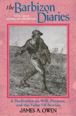 The Barbizon Diaries: A Meditation on Will, Purpose, and the Value Of Stories - James A. Owen
