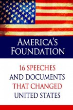 America's Foundation: 16 Speeches and Documents that Changed United States (Illustrated) (Ultimate Collection of Timeless Classics) - Benjamin Franklin, Abraham Lincoln, Thomas Jefferson, George Washington, Magnolia Books