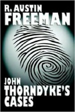 John Thorndyke's Cases - R. Austin Freeman