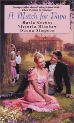 A Match for Papa (Zebra Regency Romance) - Maria Greene, Victoria Hinshaw, Donna Simpson, Donna Lea Simpson