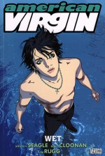 American Virgin, Volume 3: Wet - Steven T. Seagle, Becky Cloonan, Jim Rugg