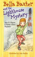 Bella Baxter and the Lighthouse Mystery - Jane B. Mason, Sarah Hines Stephens, John Shelley