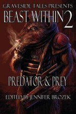 Beast Within 2: Predator & Prey - Jennifer Brozek, Wendy N. Wagner, Tyler Hayes, Erik Scott de Bie, Dylan Birtolo, Angel Leigh McCoy, Gabrielle Harbowy, Marie Bilodeau, Kenneth Mark Hoover, Mark W. Coulter, J.G. Faherty, Kelly Swails, James L. Sutter, Michael West, Lydia Ondrusek, Richard Farnsworth, K