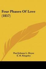 Four Phases of Love (1857) - Paul von Heyse, E. H. Kingsley