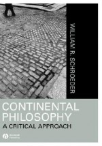 Continental Philosophy: A Critical Approach - Simon Critchley, William Ralph Schroeder, Patricia Schroeder