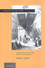 Remains of the Jews: The Holy Land and Christian Empire in Late Antiquity - Andrew Jacobs