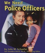 We Need Police Officers - Lola M. Schaefer, Gail Saunders-Smith