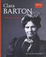 Clara Barton: I Want to Help! - Cathy East Dubowski