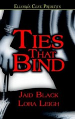 Ties That Bind - Jaid Black, Lora Leigh