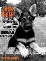 Jack Regan - The Adventures and Misdeeds of a German Shepherd - Steve White