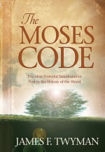 The Moses Code: The Most Powerful Manifestation Tool in the History of the World - James F. Twyman