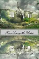 Here Among the Ruins - Regina Puckett