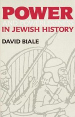 Power and Powerlessness in Jewish History - David Biale