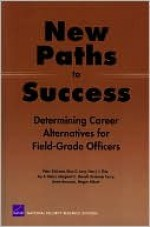 New Paths to Success: Determining Career Alternatives for Field-Grade Officers - Peter Schrimer, Harry Thie, Dina Levy