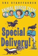 Animal Rescue Team: Special Delivery! - Sue Stauffacher, Priscilla Lamont