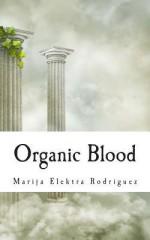 Organic Blood - Marija Elektra Rodriguez