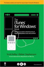 The iTunes for Windows Book: Just What You Need to Unlock the Power of Apple's Digital Jukebox, Music Store, and iPod - Scott Kelby, Kleber Stephenson