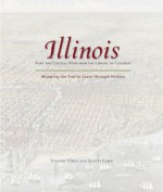 Illinois: Mapping the Prairie State through History: Rare and Unusual Maps from the Library of Congress - Vincent Virga, Scotti Cohn