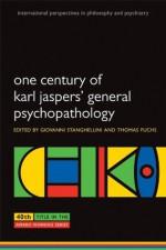One Century of Karl Jaspers' General Psychopathology (International Perspectives in Philosophy & Psychiatry) - Giovanni Stanghellini, Thomas Fuchs
