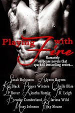 Playing with Fire - Sarah Robinson, Alyson Raynes, Kim Black, Pepper Winters, Chelle Bliss, L.P. Dover, Aleatha Romig, T.K. Leigh, Brooke Cumberland , Clarissa Wild , Missy Johnson , Roxy Sloane