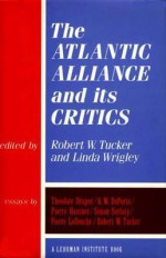 The Atlantic Alliance And Its Critics - Robert Tucker