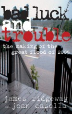 Bad Luck and Trouble: The Making of the Great Flood of 2005 - James Ridgeway