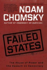 Failed States: The Abuse of Power and the Assault on Democracy - Noam Chomsky