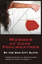 Murder at Cape Foulweather (A Sun City Slut Mystery) - Martha Miller, Marjorie Reynolds, Susan Clayton-Goldner