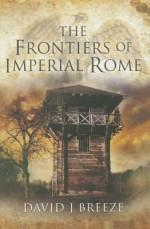 The Frontiers of Imperial Rome - David J. Breeze