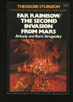 Far Rainbow / The Second Invasion from Mars - Arkady Strugatsky, Boris Strugatsky, Theodore Sturgeon, Gary Kern