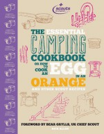 The Essential Camping Cookbook: Or How to Cook an Egg in an Orange and Other Scout Recipes - Nick Allen, Bear Grylls