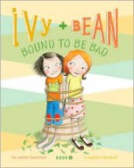 Ivy and Bean: Bound to be Bad - Annie Barrows, Sophie Blackall