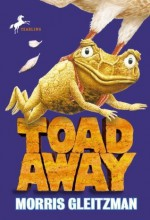 Toad Away (The Toad Books) - Morris Gleitzman