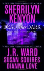 Dead After Dark - Sherrilyn Kenyon, J.R. Ward, Susan Squires, Dianna Love
