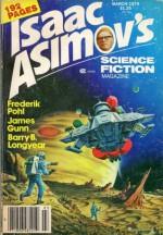 Isaac Asimov's Science Fiction Magazine, March 1979, Vol. 3 No. 3 - Frederik Pohl, Martin Gardner, Al Sarrantonio, Barry B. Longyear, George H. Scithers, Isaac Asimov