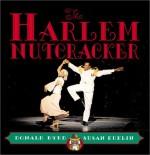 The Harlem Nutcracker: Picture Book - Susan Kuklin, Donald Byrd
