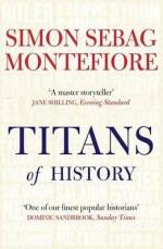 Titans of History - Simon Sebag Montefiore
