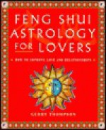 Feng Shui Astrology For Lovers: How to Improve Love and Relationships - Gerry Thompson