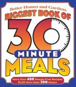 Biggest Book of 30 Minute Meals - Better Homes and Gardens, Tricia Laning