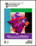 Learning to Use Microcomputer Applications: DOS 6 and Microsoft Windows 3.1: introductory concepts and techniques - Gary B. Shelly, Thomas J. Cashman
