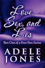 Love, Sex, and Lies: Part One of a Four-Part Series - Adele Jones