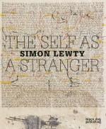 The Self as a Stranger: Simon Lewty - Ian Hunt, Stuart Morgan, Paul Hills, Cathy Courtney, Peter Larkin, Susan Michie, Stuart Morgan, Paul Hills, Cathy Courtney, Susan Michie