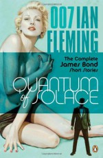 Quantum of Solace: The Complete James Bond Short Stories - Ian Fleming