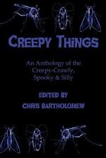 Creepy Things: An Anthology of the Creepy-Crawly, Spooky & Silly - Chris Bartholomew, Stephanie L. Morrell, Shells Walter, Yolanda Sfetsos, Jason Andrew