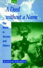 A Deed without a Name: The Witch in Society and History - Andrew Sanders