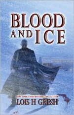 Blood and Ice - Lois H. Gresh