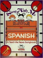 Sing With Me In Spanish: A Teach Me Tape Songbook Complete with Words, Piano Accompaniment and Chord Symbols - Judy Mahoney, Carla Theide