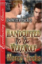 Handcuffed to the Werewolf - Marcy Jacks
